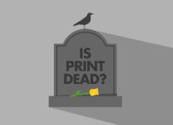 NO, PRINT ISN'T DEAD. HERE'S WHY.