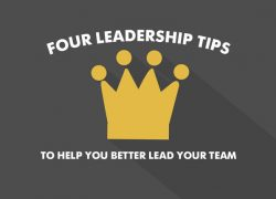 FOUR LEADERSHIP TIPS TO HELP YOU BETTER LEAD YOUR TEAM.