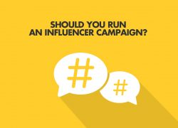 Should Your Business Run An Influencer Campaign?